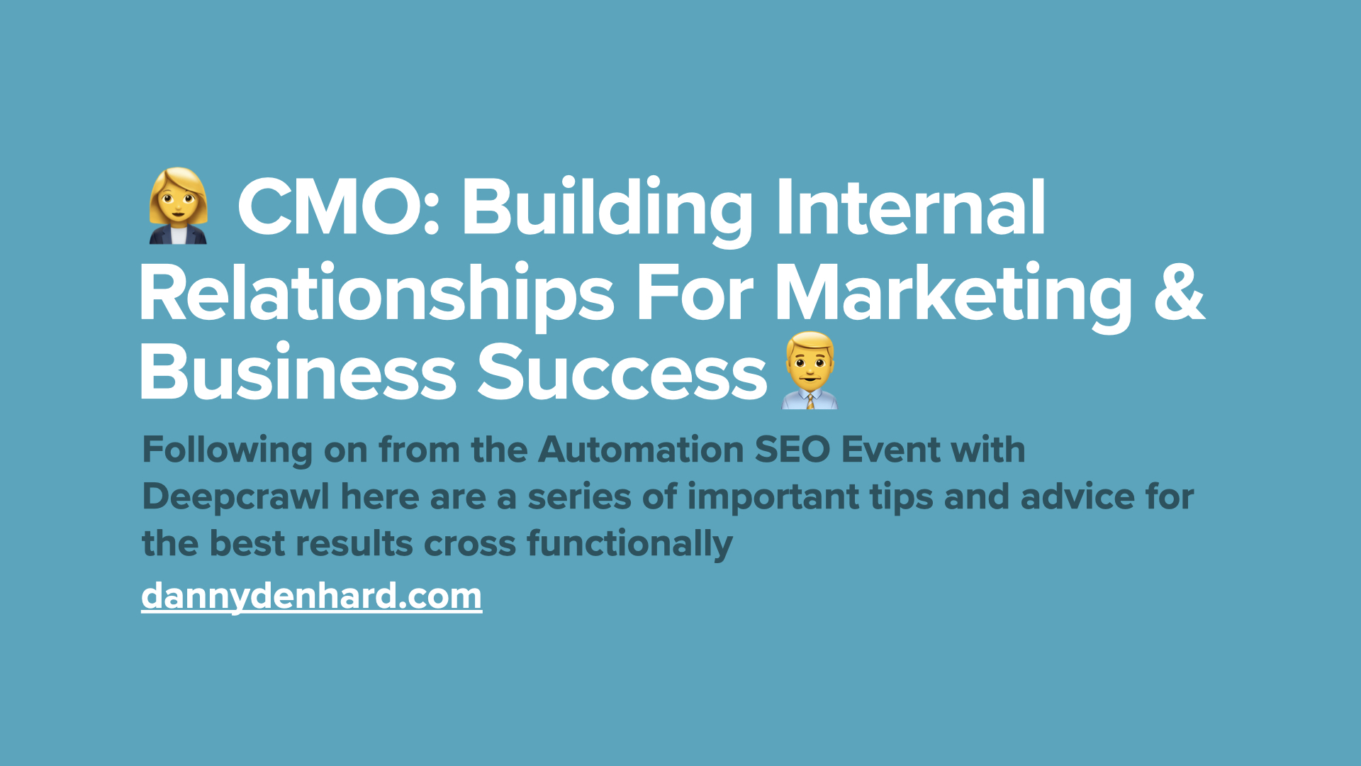 Building Internal Relationships For Marketing & Business Success - Deepcrawl